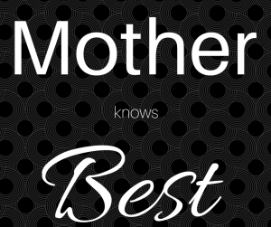 Mother knows what?