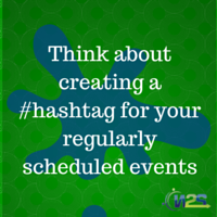 Think about creating a #hashtag for your