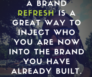 a-brand-refresh-is-a-great-way-to-inject-who-you-are-now-into-the-brand-you-have-already-built-