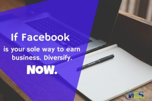 If Facebook is your sole way to earn business. Diversify. Now.